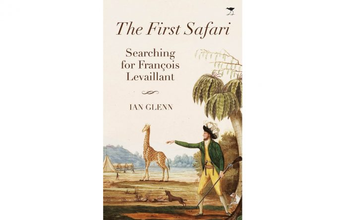François Levaillant's travel book became a huge bestseller centuries ago. Ian Glenn traces his engagement with the author